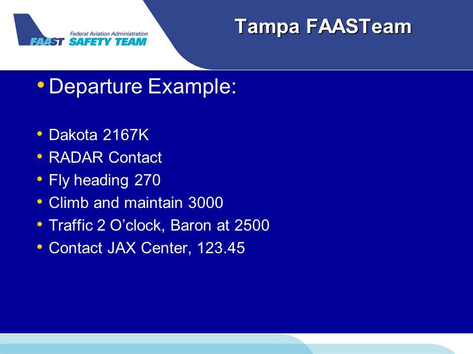 Tampa FAASTeam : Departure Example: Dakota 2167K RADAR Contact Fly heading 270 Climb and maintain 3000 Traffic 2 O'clock, Baron at 2500 Contact JAX Center, 123.45