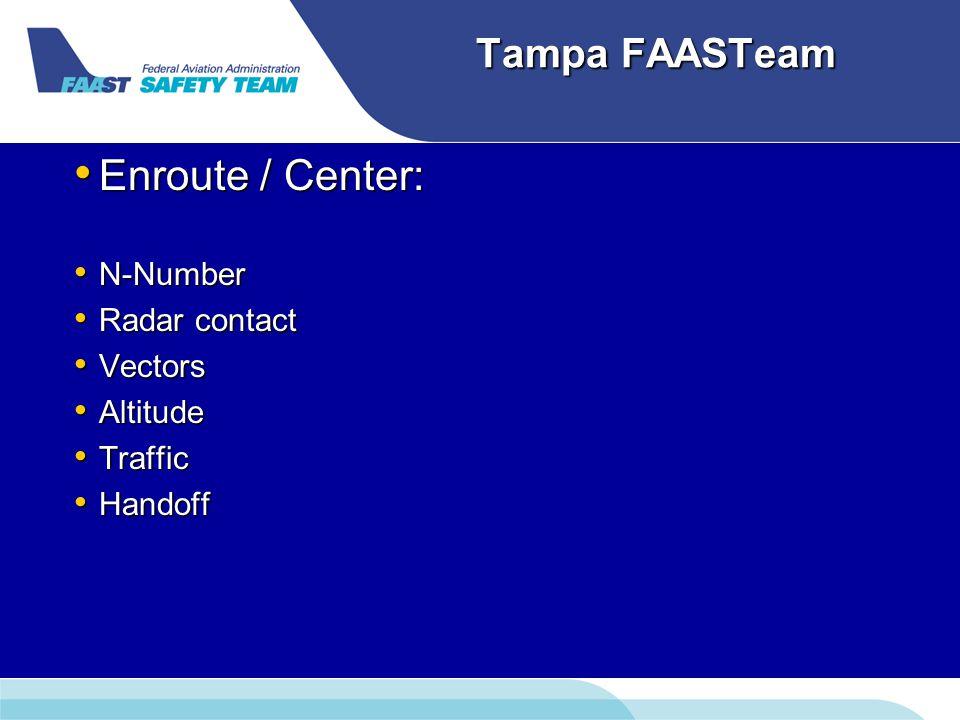 Tampa FAASTeam Enroute / Center: Enroute / Center: N-Number N-Number Radar contact Radar contact Vectors Vectors Altitude Altitude Traffic Traffic Handoff Handoff