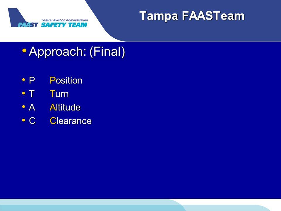 Tampa FAASTeam Approach: (Final) Approach: (Final) PPosition PPosition TTurn TTurn AAltitude AAltitude CClearance CClearance