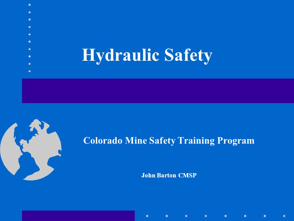Hydraulic Safety Colorado Mine Safety Training Program John Barton CMSP