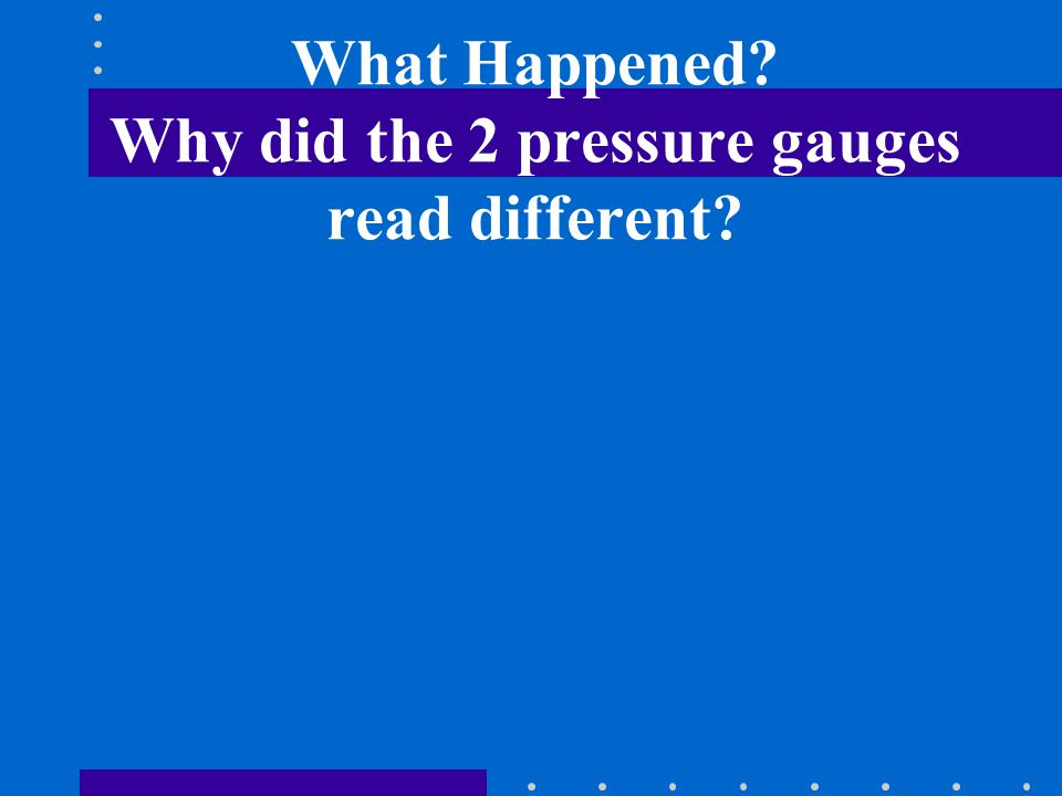 What Happened Why did the 2 pressure gauges read different