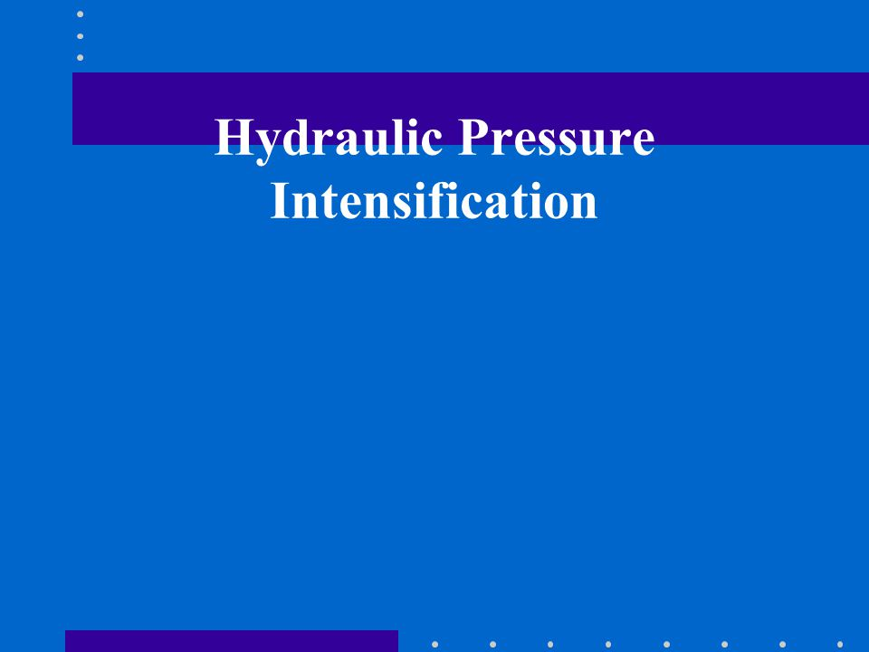 Hydraulic Pressure Intensification