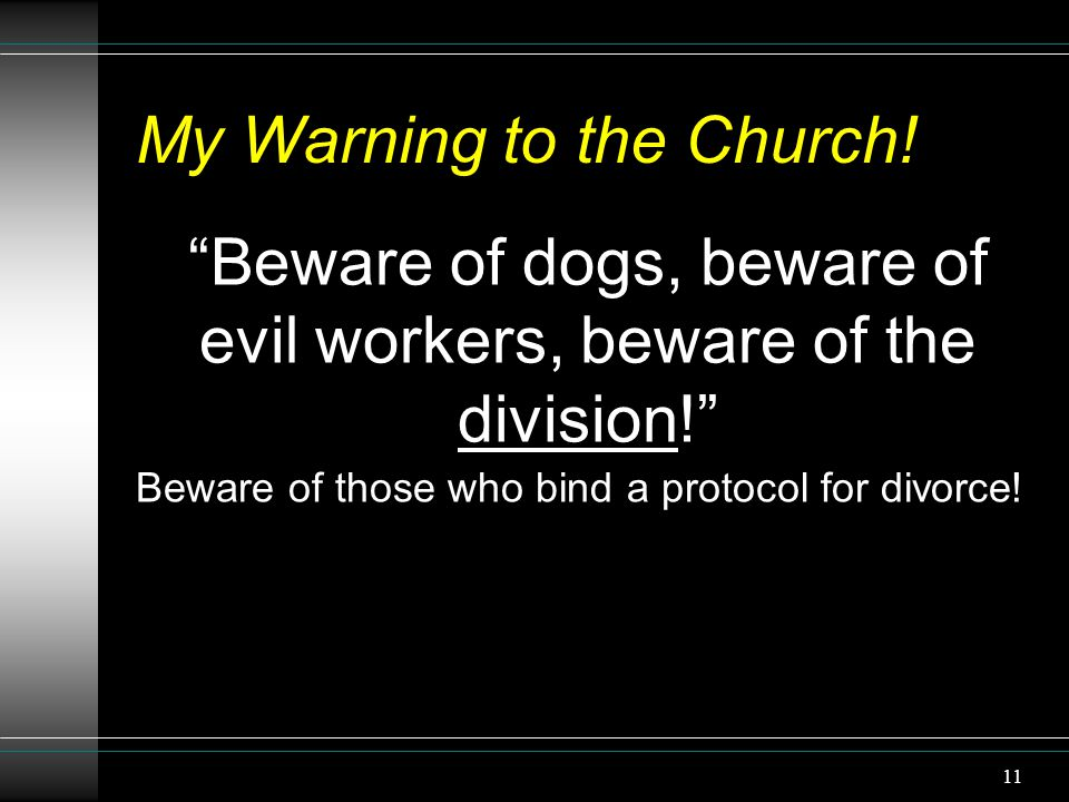 "11 My Warning to the Church! ""Beware of dogs, beware of evil workers, beware of the division!"" Beware of those who bind a protocol for divorce!"