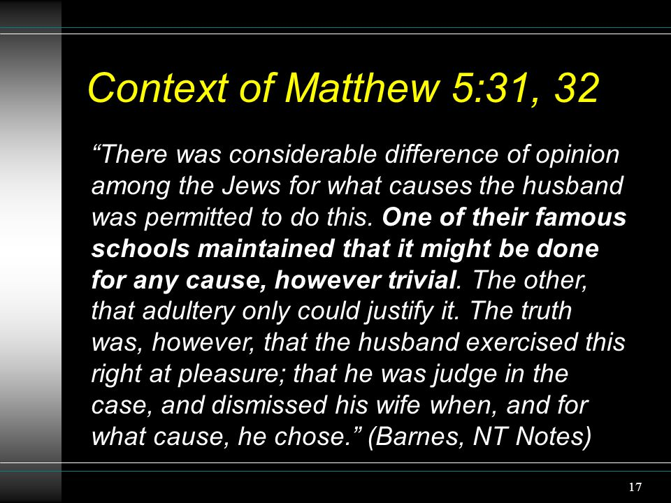 "17 Context of Matthew 5:31, 32 ""There was considerable difference of opinion among the Jews for what causes the husband was permitted to do this. One"