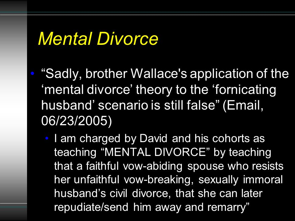 "27 Mental Divorce ""Sadly, brother Wallace's application of the 'mental divorce' theory to the 'fornicating husband' scenario is still false"" (Email, 0"