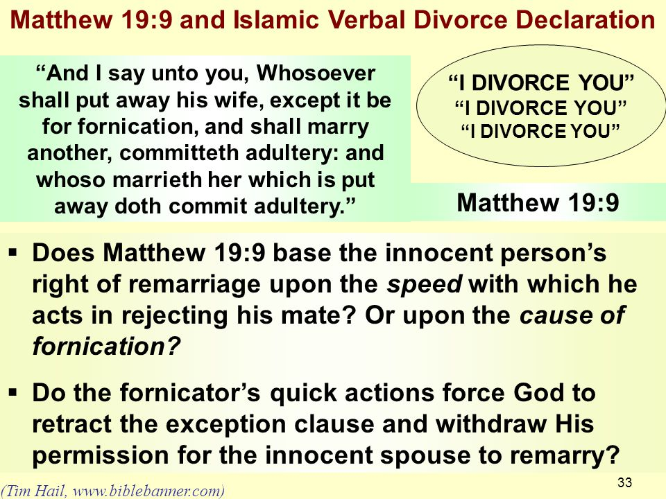 33 Matthew 19:9 and Islamic Verbal Divorce Declaration  Does Matthew 19:9 base the innocent person's right of remarriage upon the speed with which he