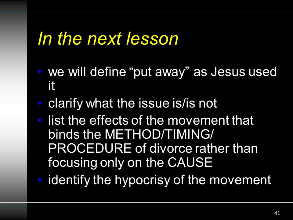 "41 In the next lesson we will define ""put away"" as Jesus used it clarify what the issue is/is not list the effects of the movement that binds the METH"