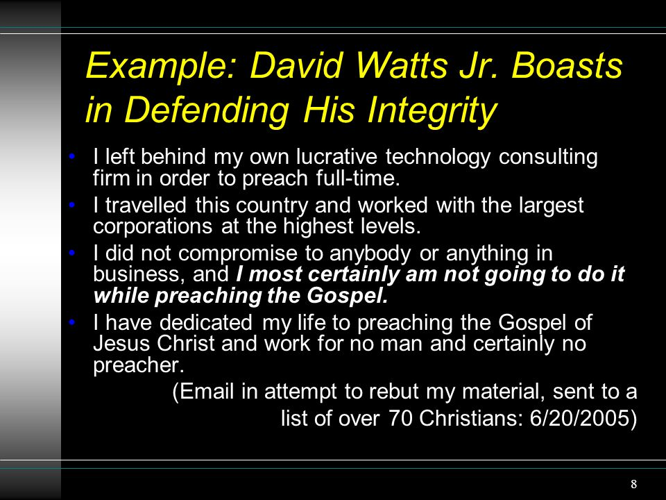 8 Example: David Watts Jr. Boasts in Defending His Integrity I left behind my own lucrative technology consulting firm in order to preach full-time. I