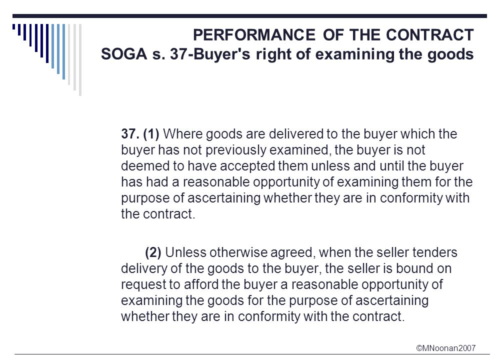 ©MNoonan2007 PERFORMANCE OF THE CONTRACT SOGA s. 37-Buyer s right of examining the goods 37.