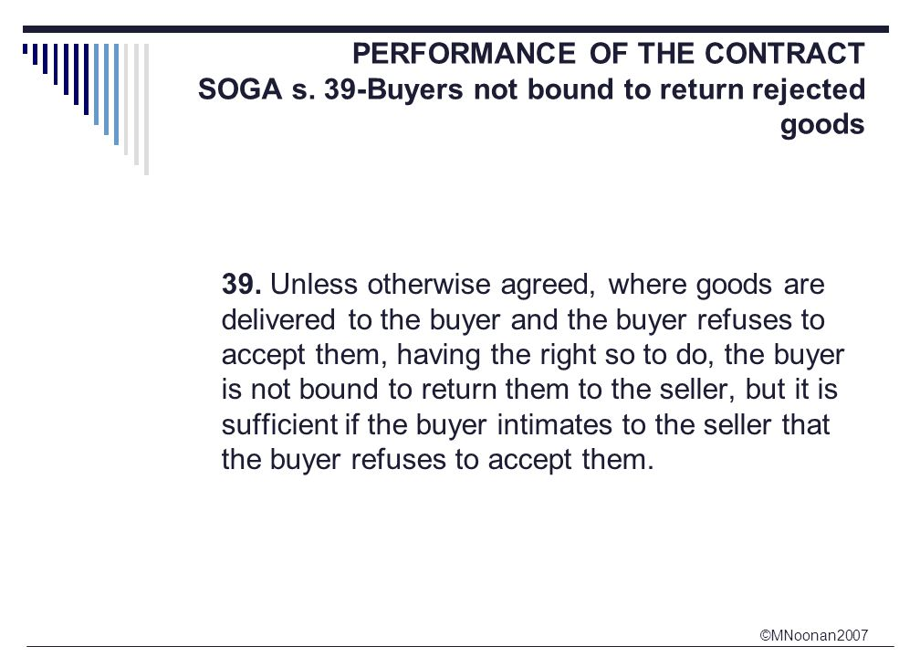©MNoonan2007 PERFORMANCE OF THE CONTRACT SOGA s. 39-Buyers not bound to return rejected goods 39.