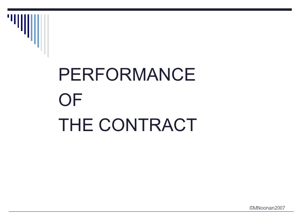 ©MNoonan2007 PERFORMANCE OF THE CONTRACT SOGA s.30,31 Duties of seller and buyer 30.