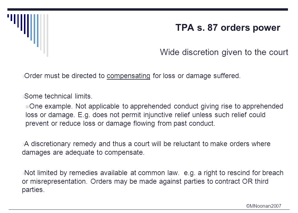 ©MNoonan2007 TPA s. 87 orders power Wide discretion given to the court  Order must be directed to compensating for loss or damage suffered.  Some te