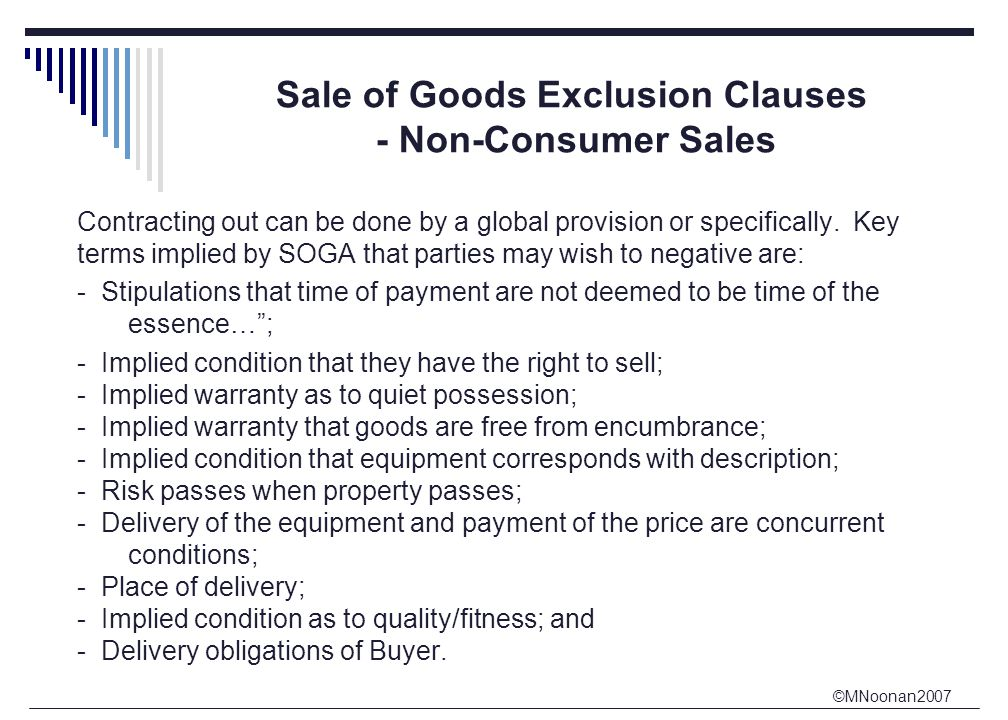 ©MNoonan2007 Sale of Goods Exclusion Clauses - Non-Consumer Sales Contracting out can be done by a global provision or specifically.
