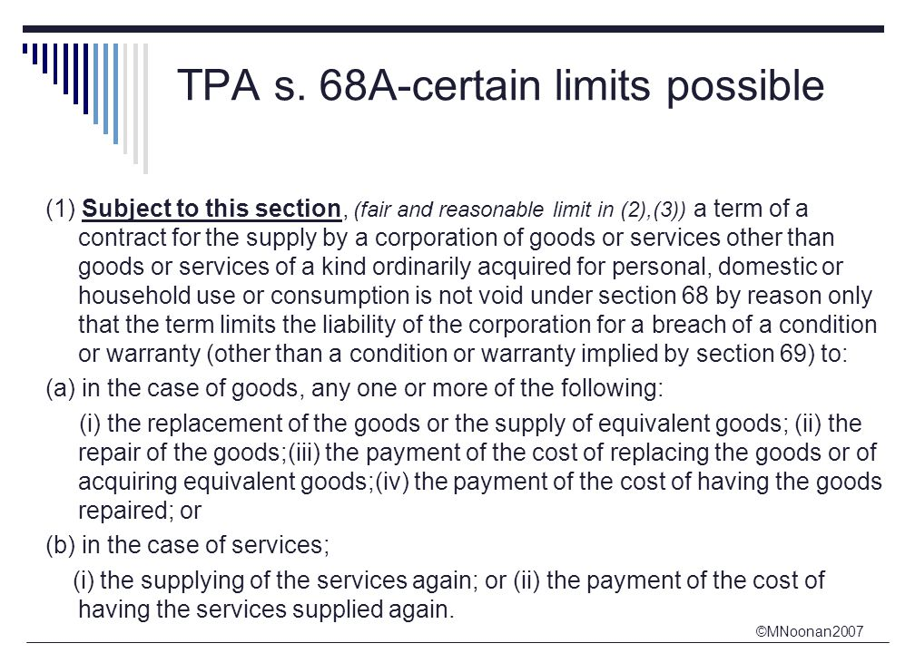 ©MNoonan2007 TPA s. 68A-certain limits possible (1) Subject to this section, (fair and reasonable limit in (2),(3)) a term of a contract for the suppl