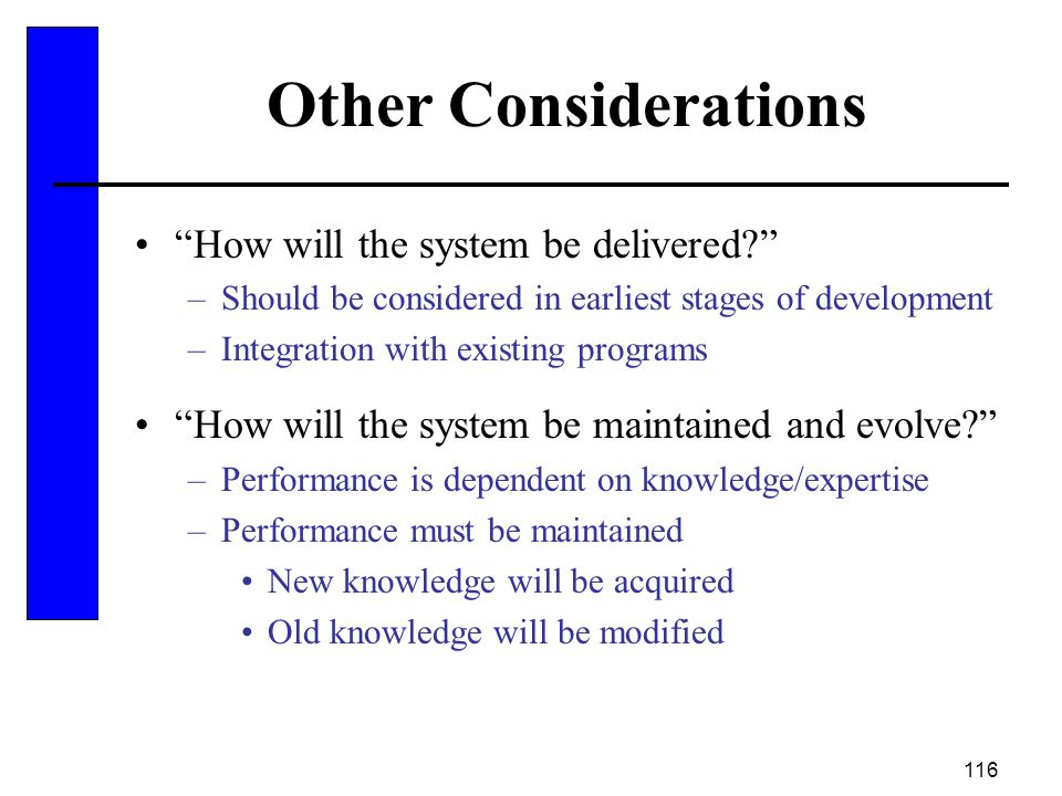 """116 Other Considerations """"How will the system be delivered?"""" –Should be considered in earliest stages of development –Integration with existing progra"""