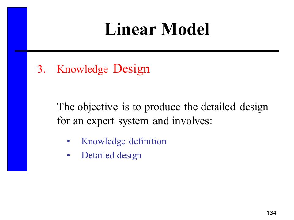134 Linear Model 3.Knowledge Design The objective is to produce the detailed design for an expert system and involves: Knowledge definition Detailed d