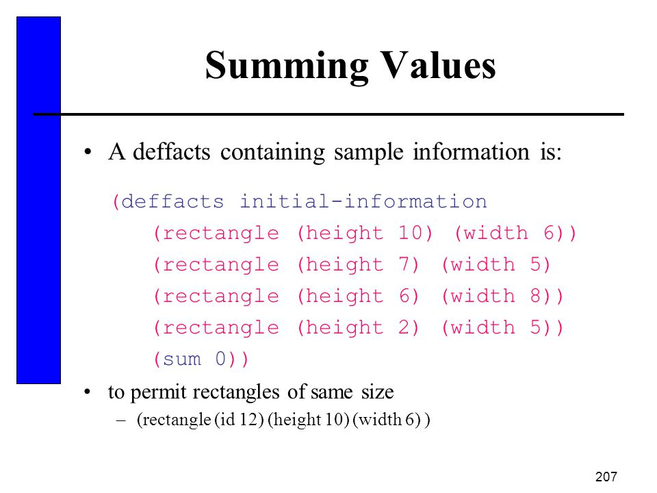 207 Summing Values A deffacts containing sample information is: (deffacts initial-information (rectangle (height 10) (width 6)) (rectangle (height 7)