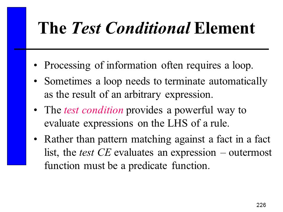 226 The Test Conditional Element Processing of information often requires a loop. Sometimes a loop needs to terminate automatically as the result of a