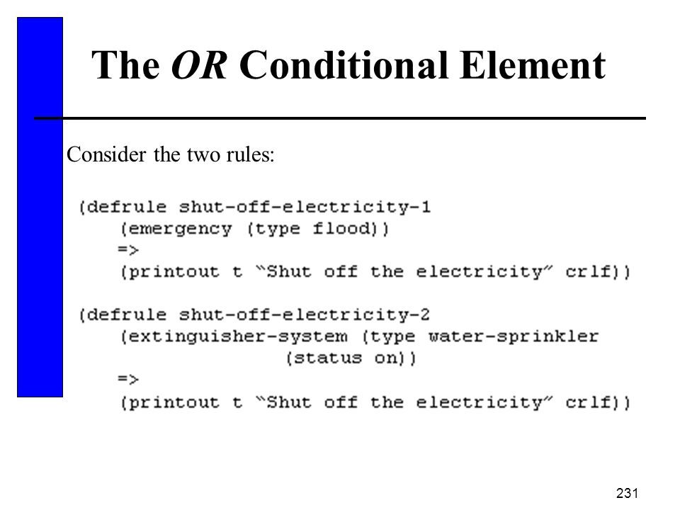 231 The OR Conditional Element Consider the two rules: