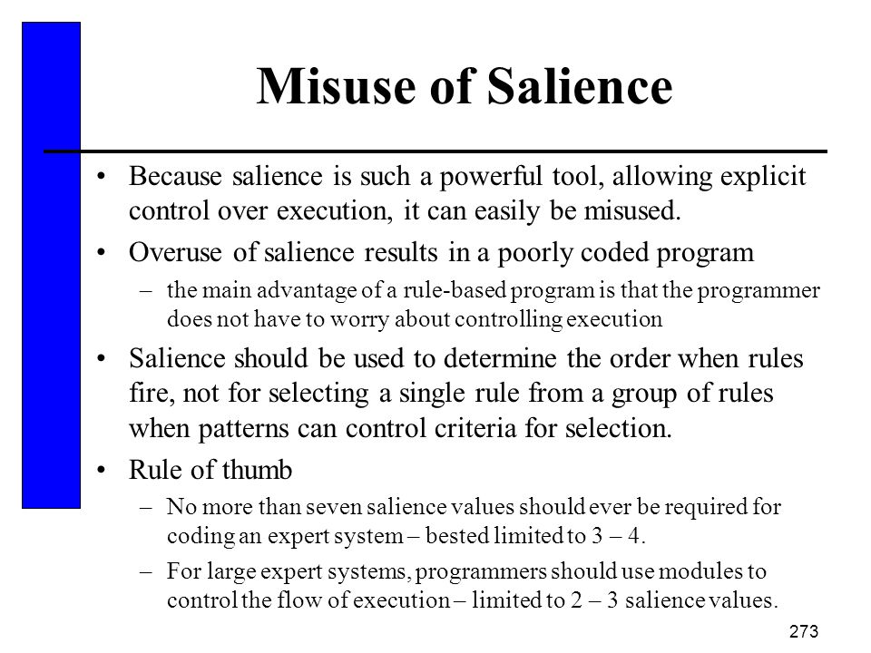 273 Misuse of Salience Because salience is such a powerful tool, allowing explicit control over execution, it can easily be misused. Overuse of salien