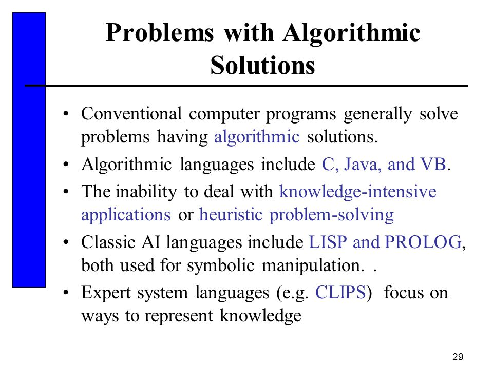 29 Problems with Algorithmic Solutions Conventional computer programs generally solve problems having algorithmic solutions. Algorithmic languages inc