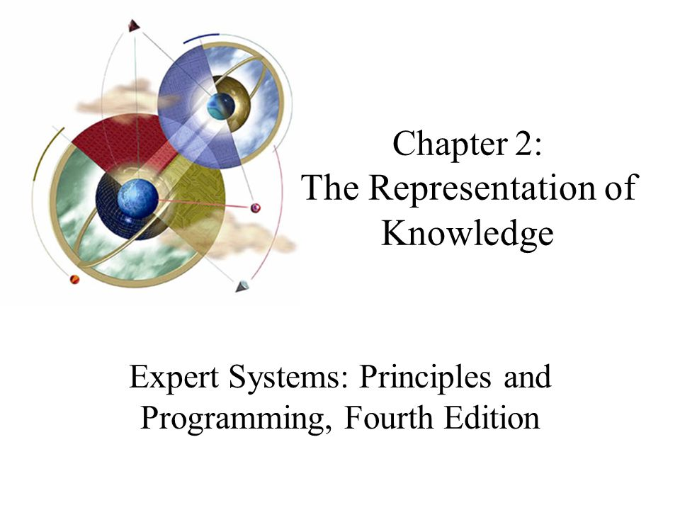 Chapter 2: The Representation of Knowledge Expert Systems: Principles and Programming, Fourth Edition