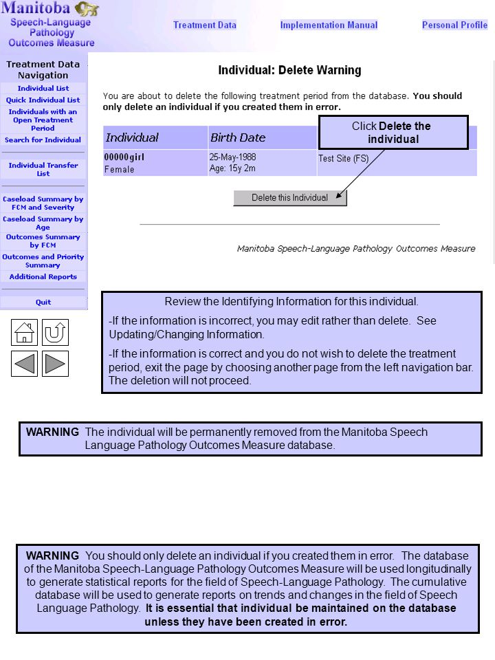 Delete an Individual 7 WARNING The individual will be permanently removed from the Manitoba Speech Language Pathology Outcomes Measure database. Click