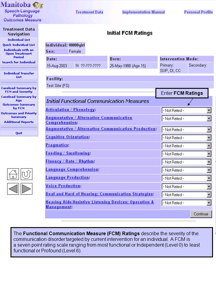 Initial FCM Ratings Enter FCM Ratings The Functional Communication Measure (FCM) Ratings describe the severity of the communication disorder targeted