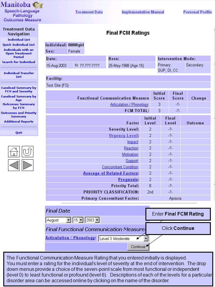 Final FCM Ratings 6 The Functional Communication Measure Rating that you entered initially is displayed. You must enter a rating for the individual's