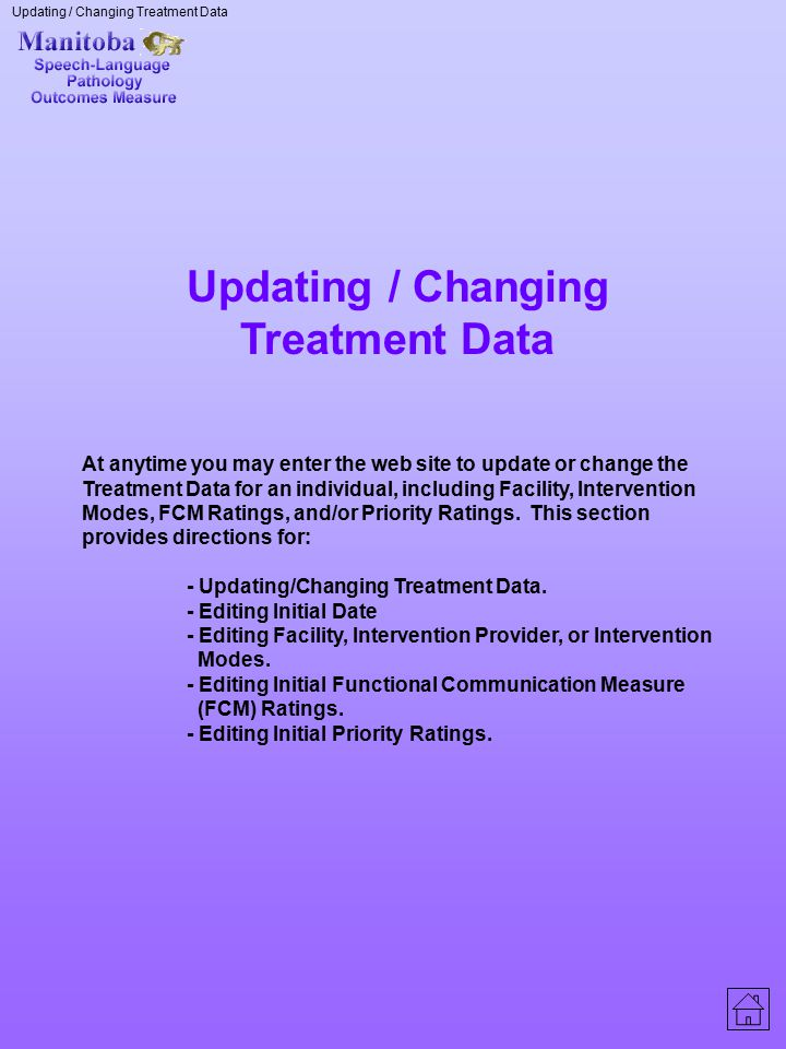 Updating / Changing Treatment Data At anytime you may enter the web site to update or change the Treatment Data for an individual, including Facility,