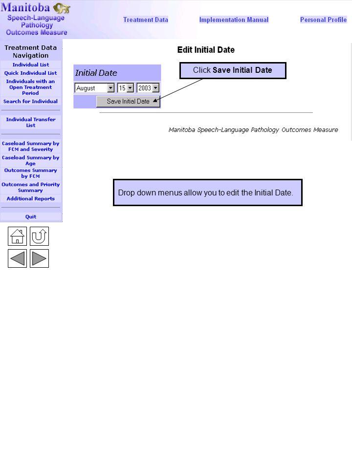 Edit Initial Date 2 Drop down menus allow you to edit the Initial Date. Click Save Initial Date