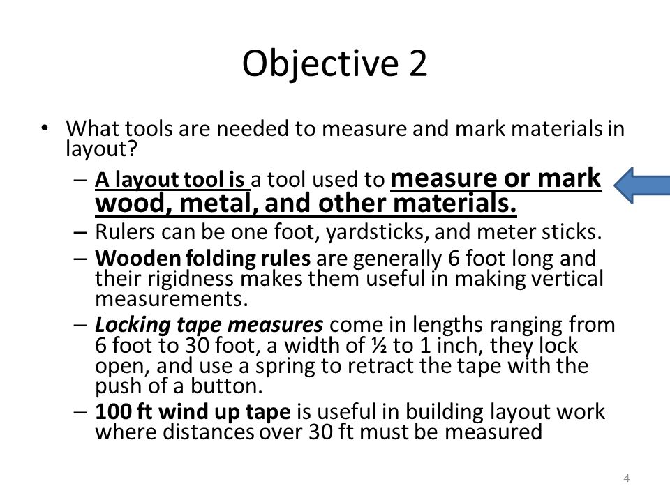 Objective 2 What tools are needed to measure and mark materials in layout? – A layout tool is a tool used to measure or mark wood, metal, and other ma