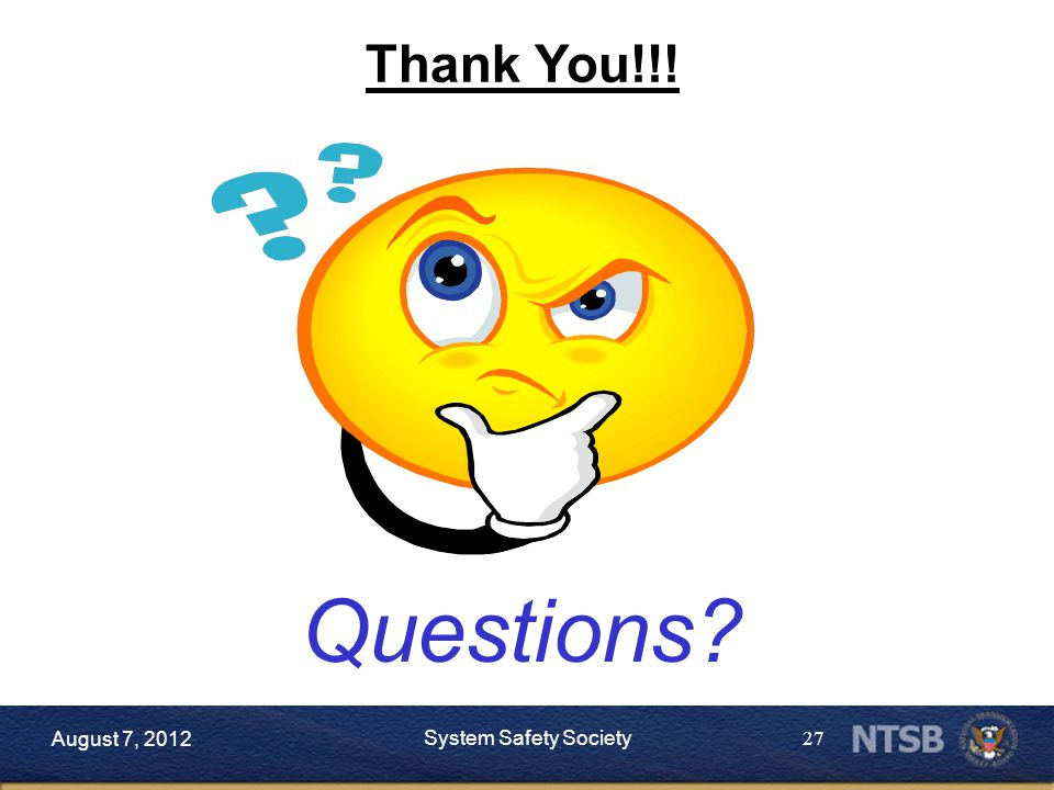 27 Thank You!!! Questions? August 7, 2012 System Safety Society