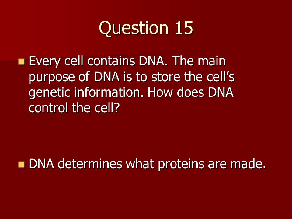 Question 15 Every cell contains DNA.