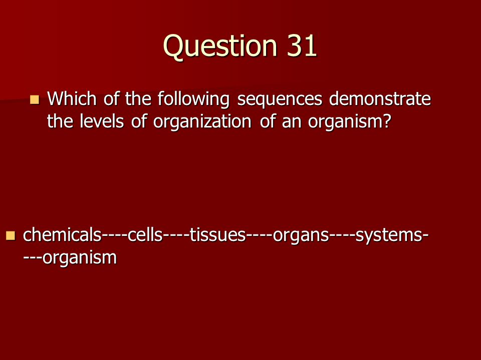 Question 31 Which of the following sequences demonstrate the levels of organization of an organism.