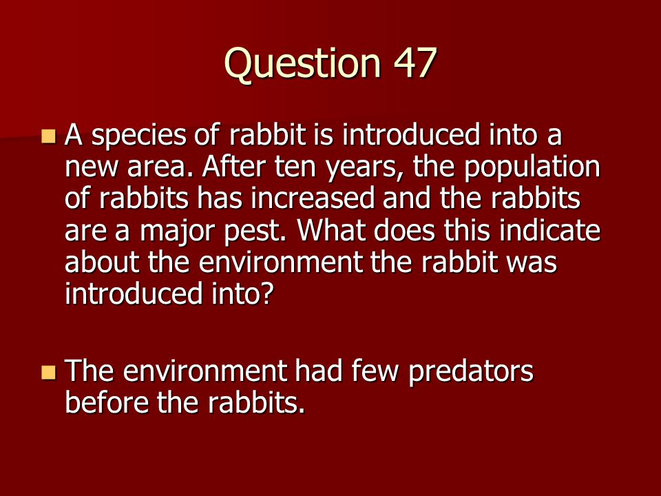 Question 47 A species of rabbit is introduced into a new area.