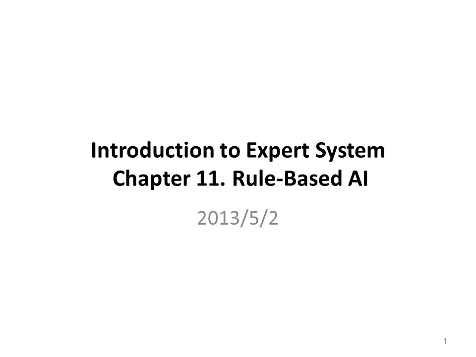 Introduction to Expert System Chapter 11. Rule-Based AI 2013/5/2 1