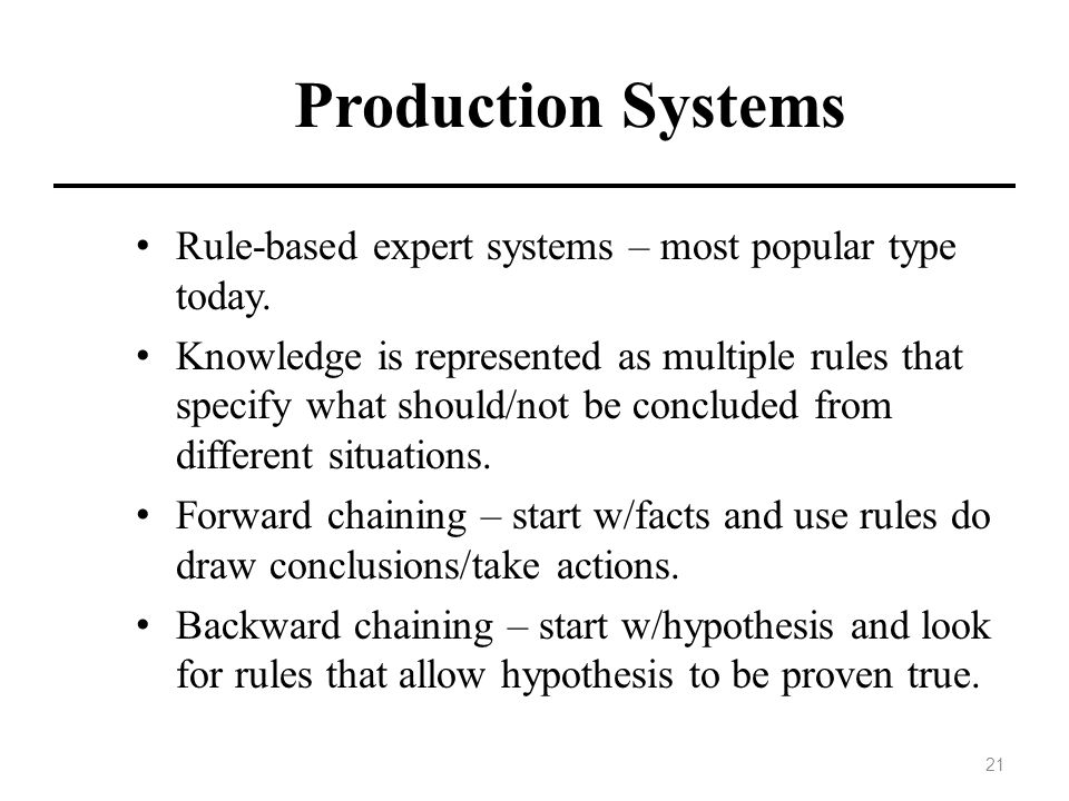 Production Systems Rule-based expert systems – most popular type today.