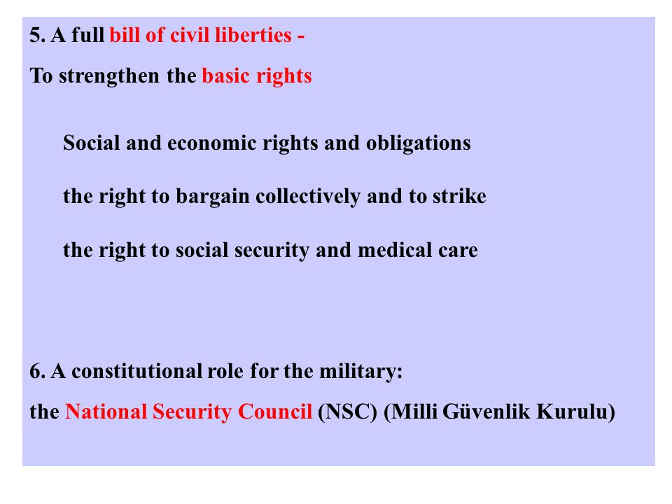 5. A full bill of civil liberties - To strengthen the basic rights Social and economic rights and obligations the right to bargain collectively and to