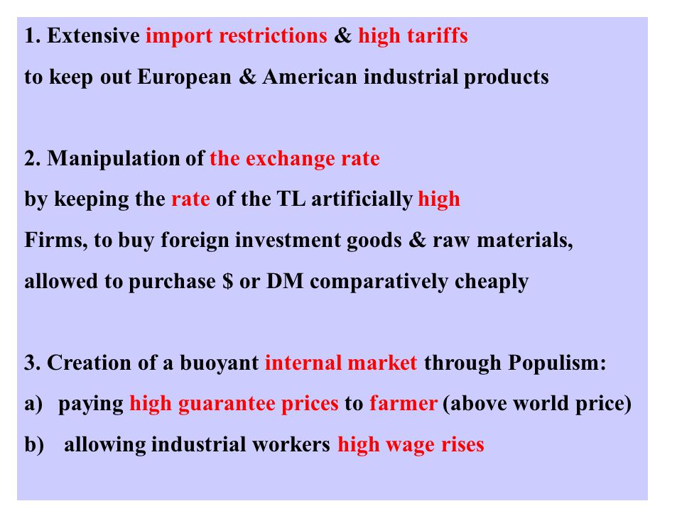 1. Extensive import restrictions & high tariffs to keep out European & American industrial products 2. Manipulation of the exchange rate by keeping th