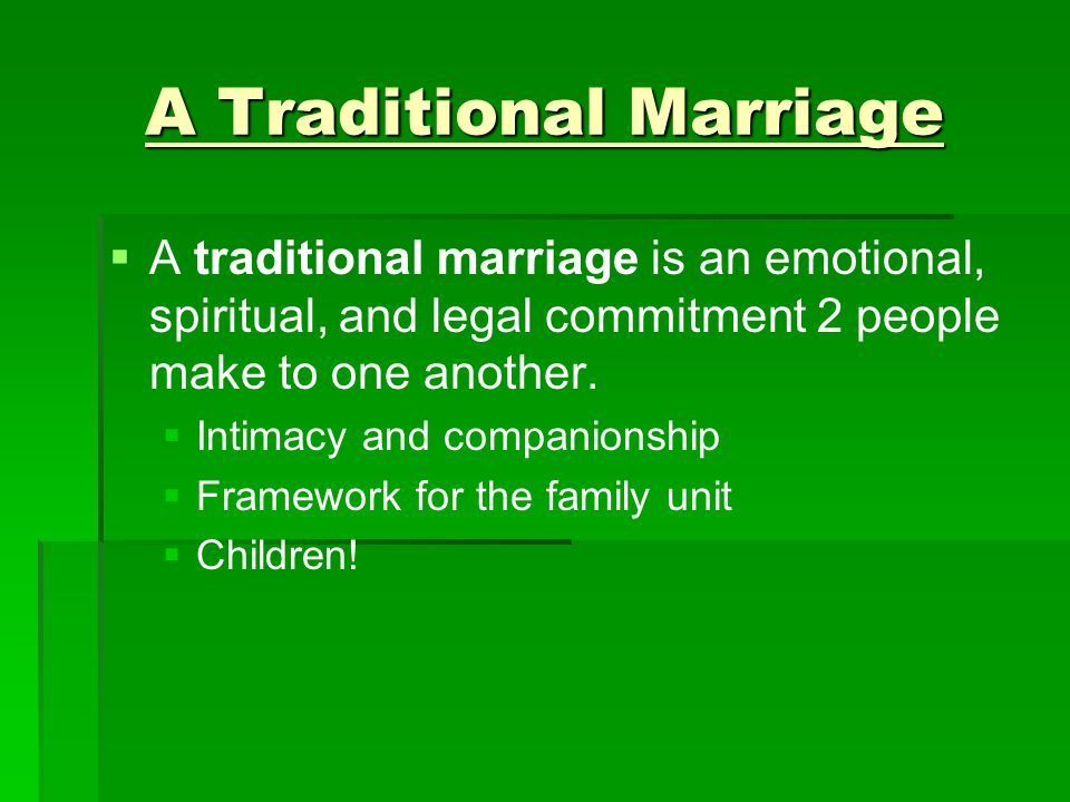 A Traditional Marriage   A traditional marriage is an emotional, spiritual, and legal commitment 2 people make to one another.   Intimacy and comp