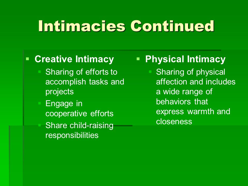 Intimacies Continued   Creative Intimacy   Sharing of efforts to accomplish tasks and projects   Engage in cooperative efforts   Share child-r