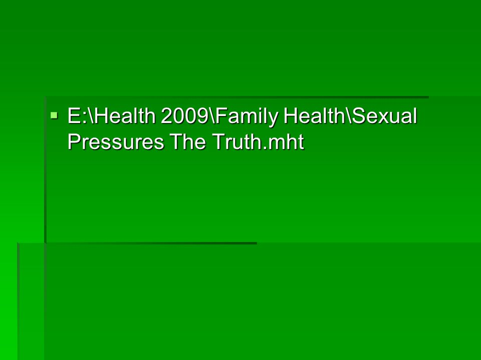  E:\Health 2009\Family Health\Sexual Pressures The Truth.mht