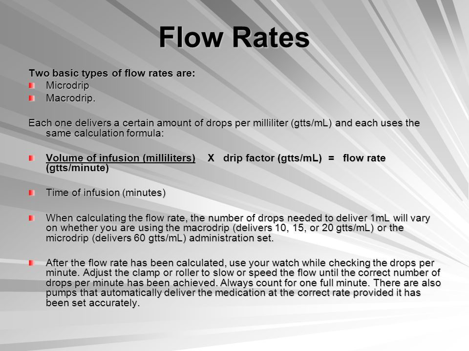 Flow Rates Two basic types of flow rates are: MicrodripMacrodrip.