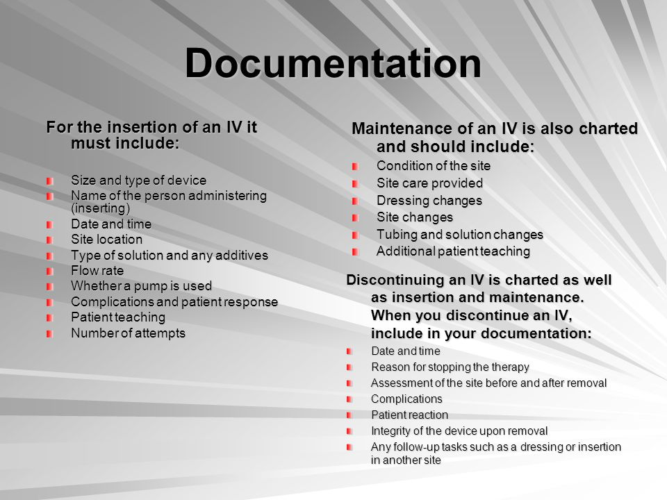 Documentation Discontinuing an IV is charted as well as insertion and maintenance.