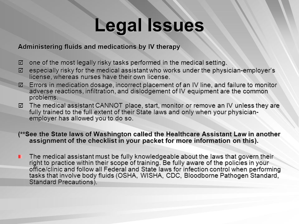 Legal Issues Administering fluids and medications by IV therapy  one of the most legally risky tasks performed in the medical setting.