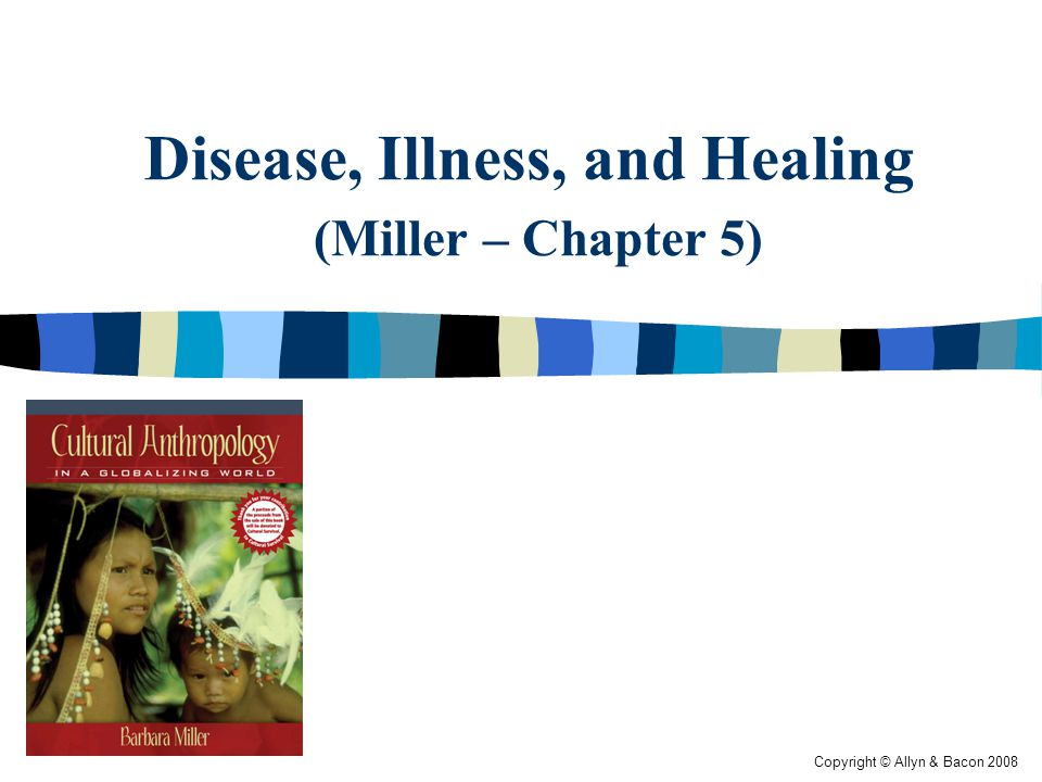 Copyright © Allyn & Bacon 2008 Critical medical anthropology  Disease mongering exploits the deepest atavistic fears of suffering and death.