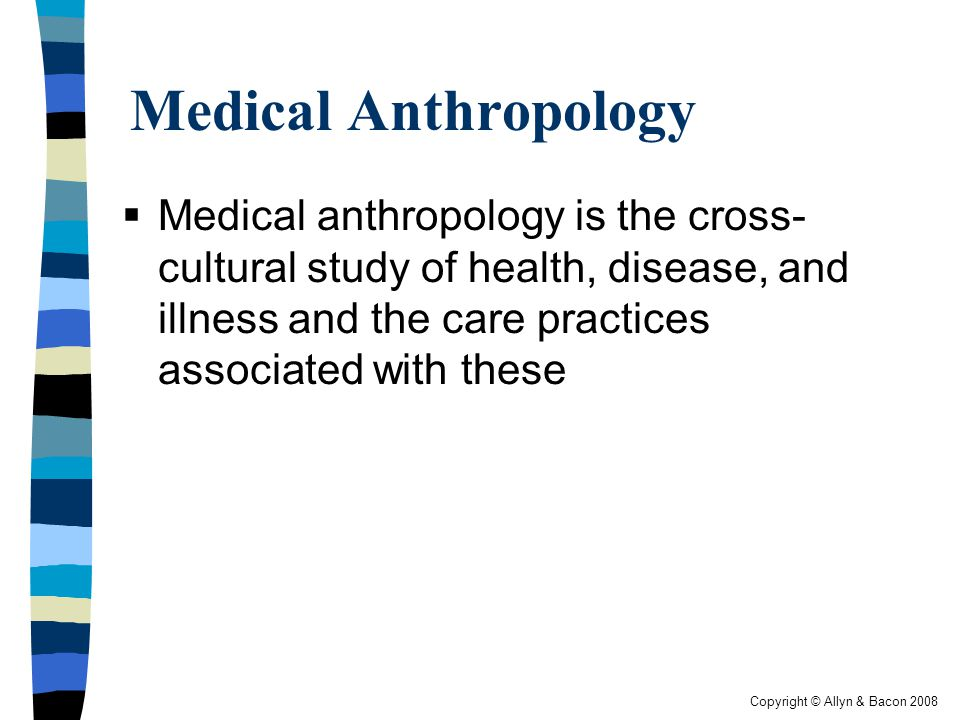 Copyright © Allyn & Bacon 2008 Critical medical anthropology  Critique of Western biomedical training  How do students accept this model.