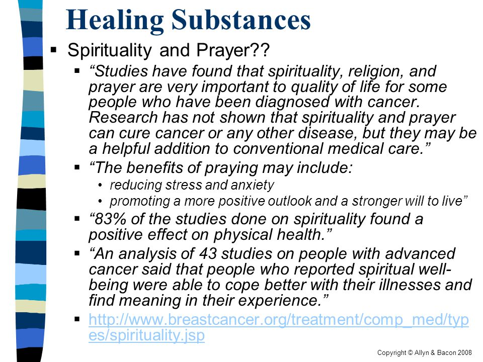 Copyright © Allyn & Bacon 2008 Healing Substances  Spirituality and Prayer .