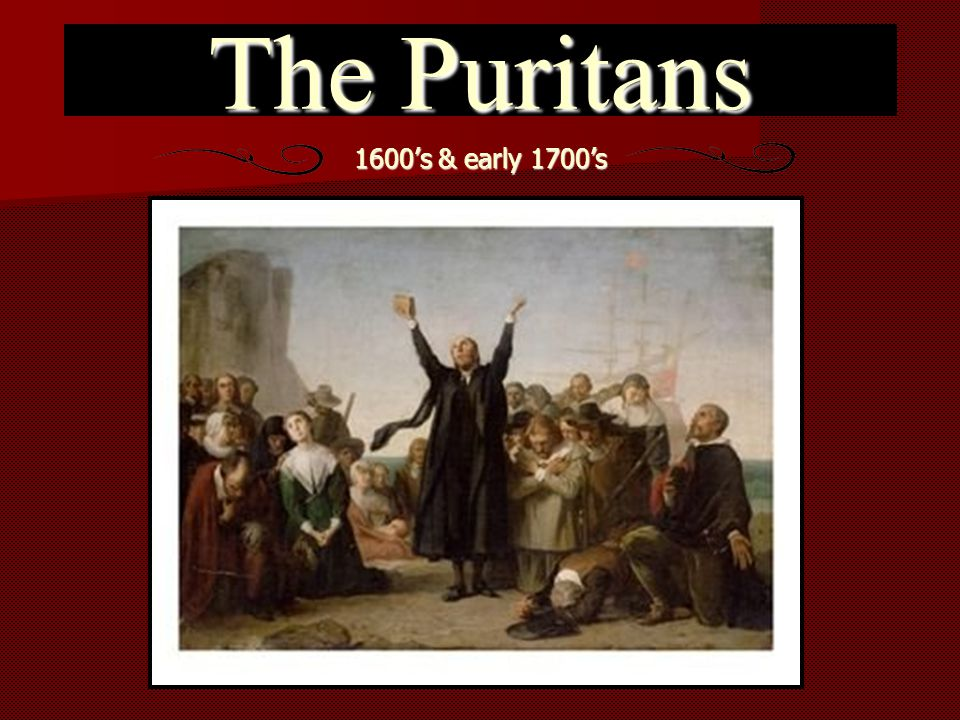 The Puritans 1600's & early 1700's